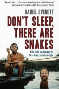daniel-everett-dont-sleep-there-are-snakes-life-and-langauge-in-the-amazonian-jungle
